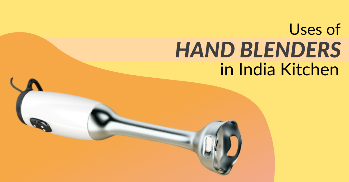 Uses of Hand Blenders in Indian Kitchen