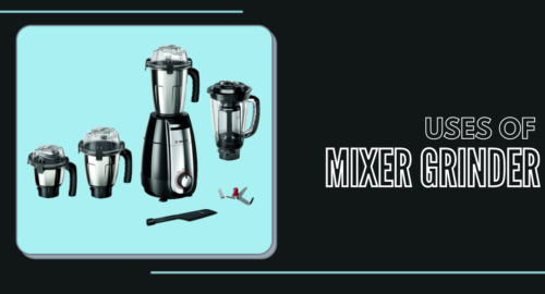 Uses of Mixer Grinders in Indian Kitchen