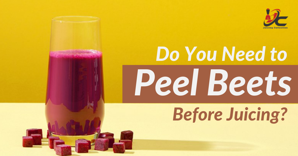 Do You Need to Peel Beets Before Juicing
